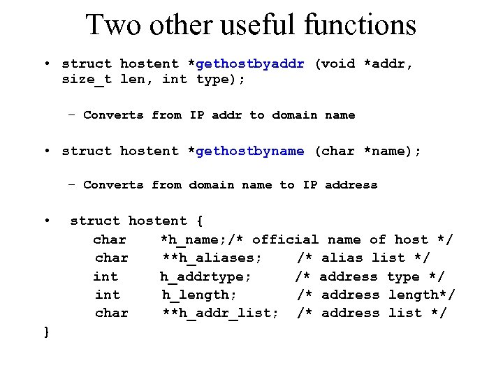 Two other useful functions • struct hostent *gethostbyaddr (void *addr, size_t len, int type);