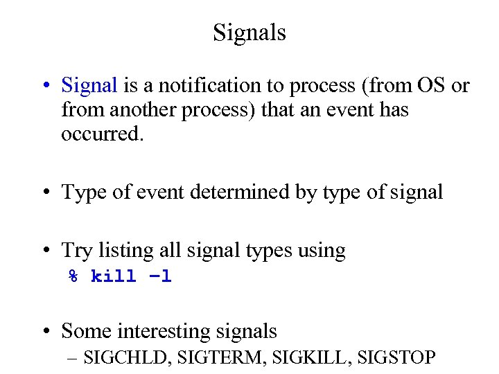 Signals • Signal is a notification to process (from OS or from another process)