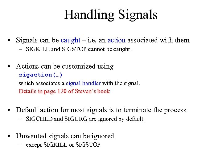 Handling Signals • Signals can be caught – i. e. an action associated with