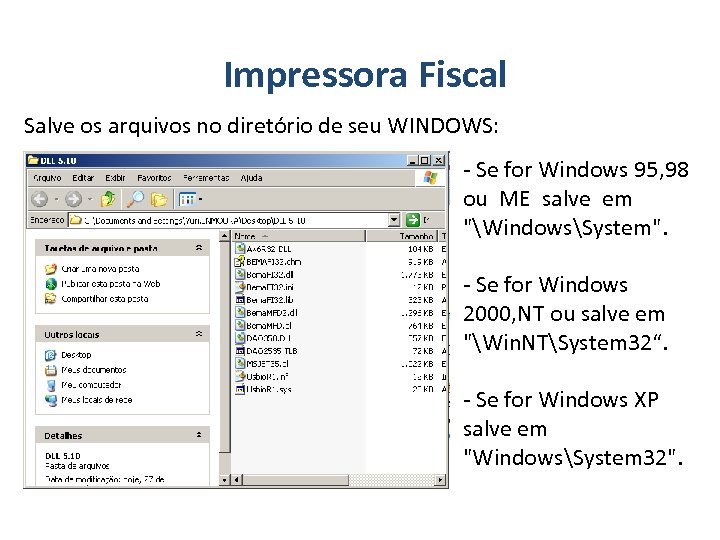 Impressora Fiscal Salve os arquivos no diretório de seu WINDOWS: - Se for Windows