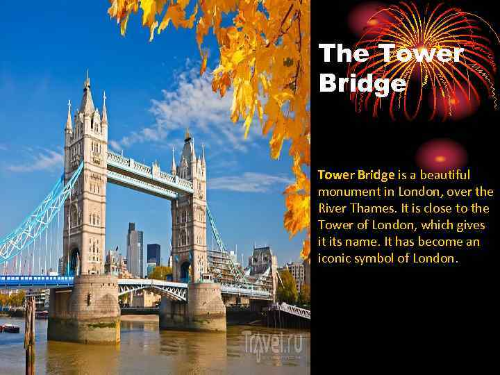 The Tower Bridge is a beautiful monument in London, over the River Thames. It
