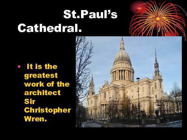 St. Paul's Cathedral. • It is the greatest work of the architect Sir Christopher