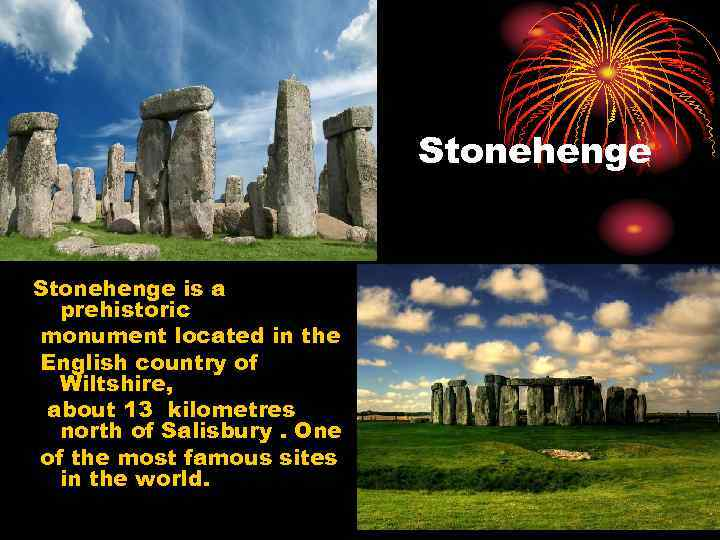 Stonehenge is a prehistoriс monument located in the English country of Wiltshire, about 13