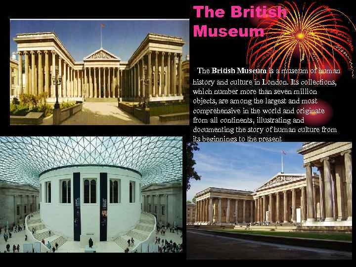 The British Museum is a museum of human history and culture in London. Its