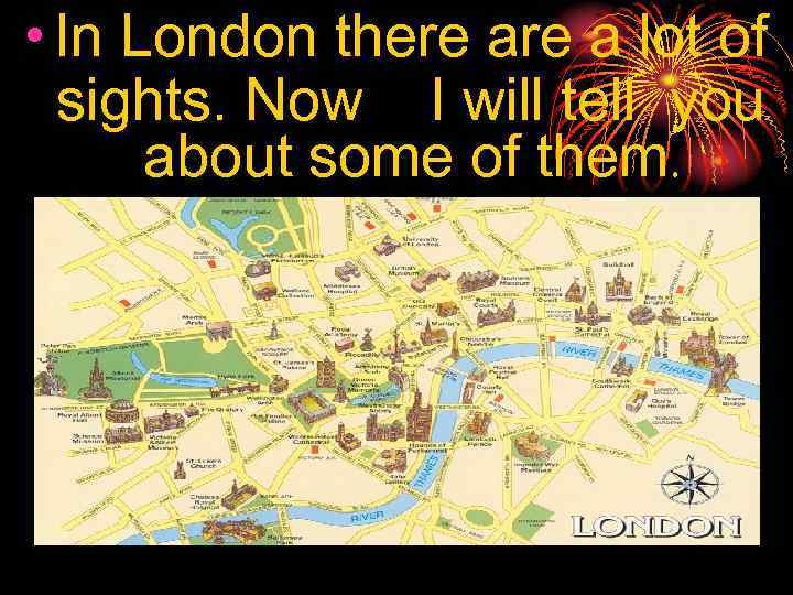 • In London there a lot of sights. Now I will tell you