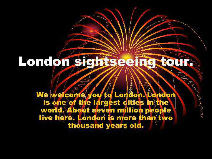 London sightseeing tour. We welcome you to London is one of the largest cities