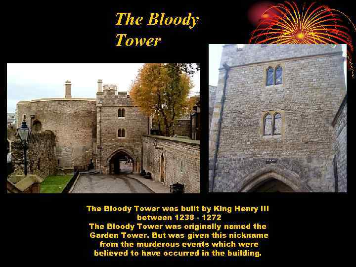 The Bloody Tower was built by King Henry III between 1238 - 1272 The