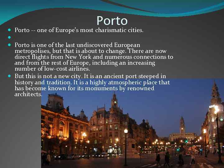 Porto -- one of Europe's most charismatic cities. Porto is one of the last