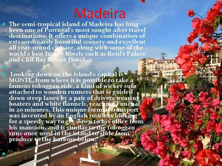 Madeira The semi-tropical island of Madeira has long been one of Portugal's most sought-after
