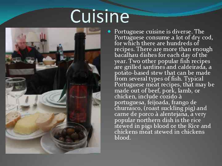Cuisine Portuguese cuisine is diverse. The Portuguese consume a lot of dry cod, for