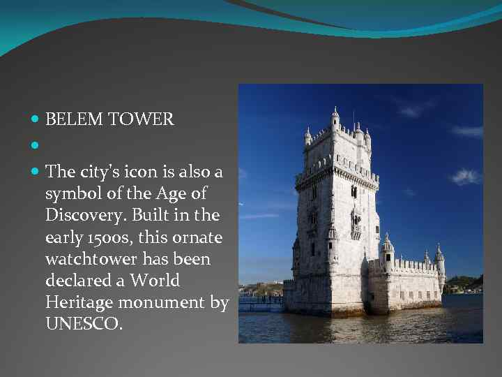 BELEM TOWER The city's icon is also a symbol of the Age of