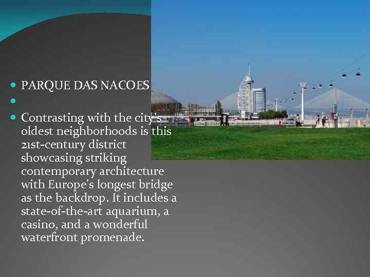 PARQUE DAS NACOES Contrasting with the city's oldest neighborhoods is this 21 st-century