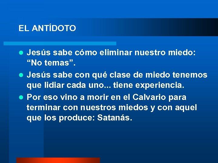 """EL ANTÍDOTO l Jesús sabe cómo eliminar nuestro miedo: """"No temas"""". l Jesús sabe"""