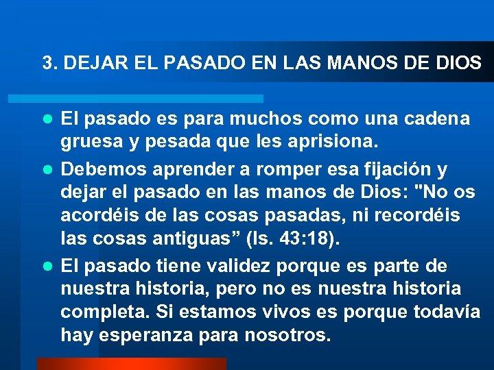 3. DEJAR EL PASADO EN LAS MANOS DE DIOS El pasado es para muchos