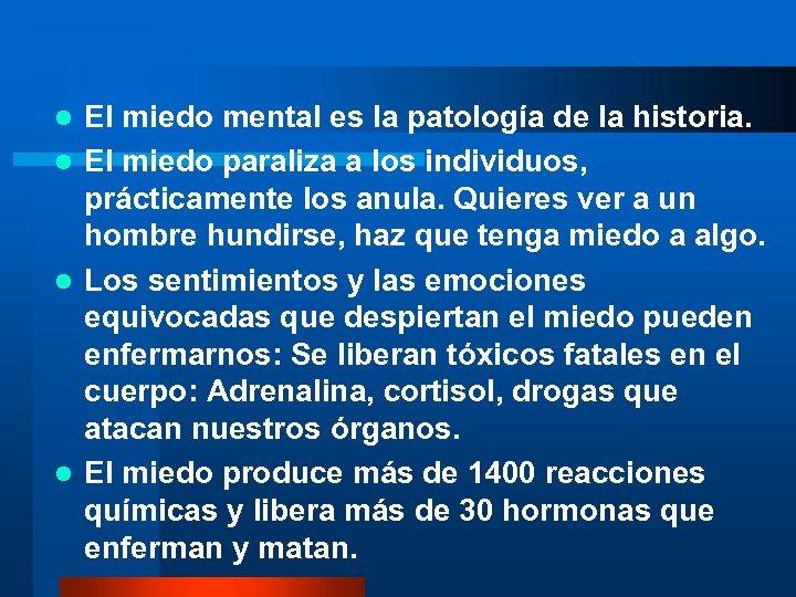 El miedo mental es la patología de la historia. l El miedo paraliza a