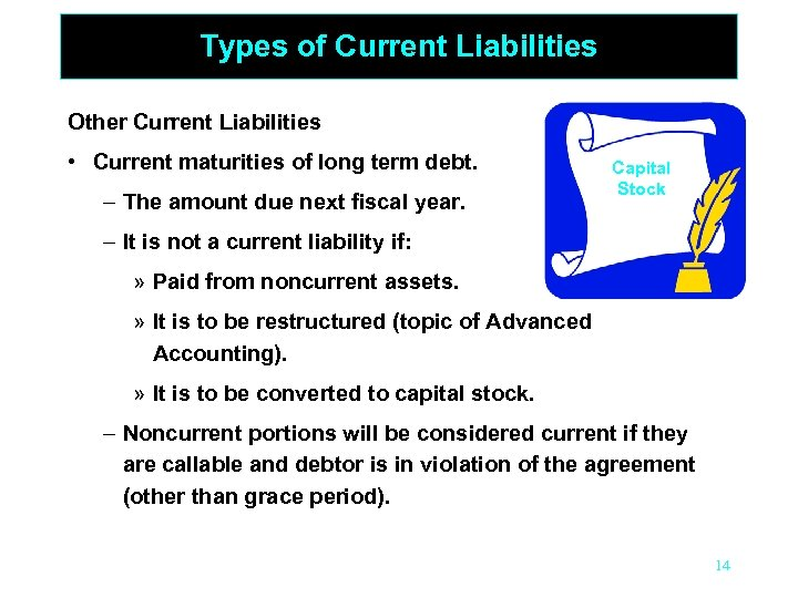 Types of Current Liabilities Other Current Liabilities • Current maturities of long term debt.