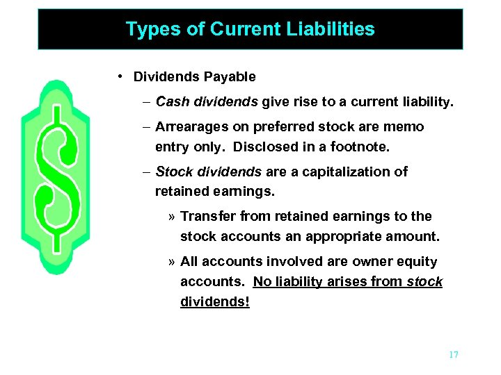 Types of Current Liabilities • Dividends Payable – Cash dividends give rise to a