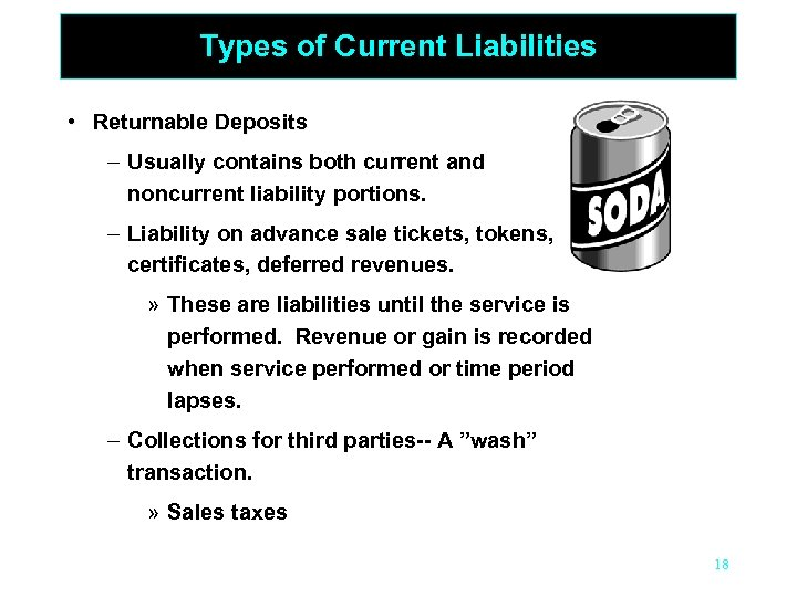 Types of Current Liabilities • Returnable Deposits – Usually contains both current and noncurrent