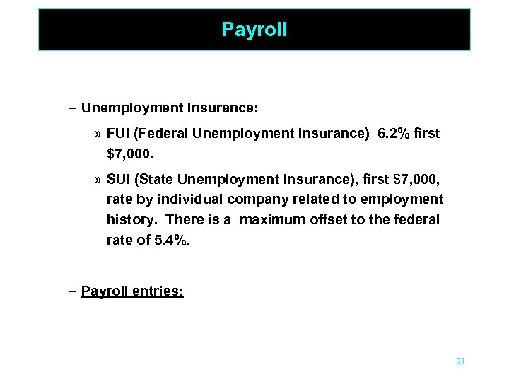 Payroll – Unemployment Insurance: » FUI (Federal Unemployment Insurance) 6. 2% first $7, 000.