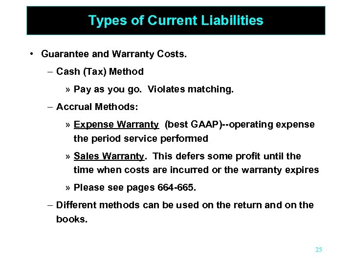 Types of Current Liabilities • Guarantee and Warranty Costs. – Cash (Tax) Method »