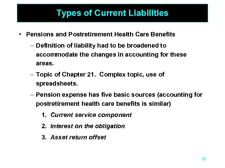 Types of Current Liabilities • Pensions and Postretirement Health Care Benefits – Definition of