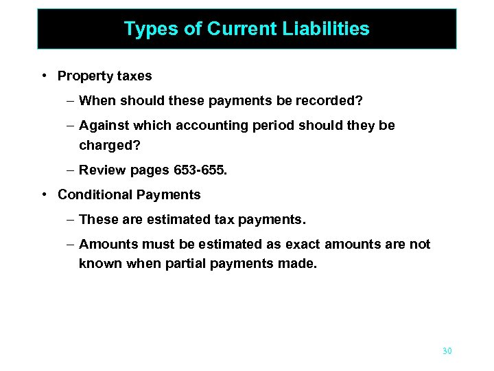Types of Current Liabilities • Property taxes – When should these payments be recorded?