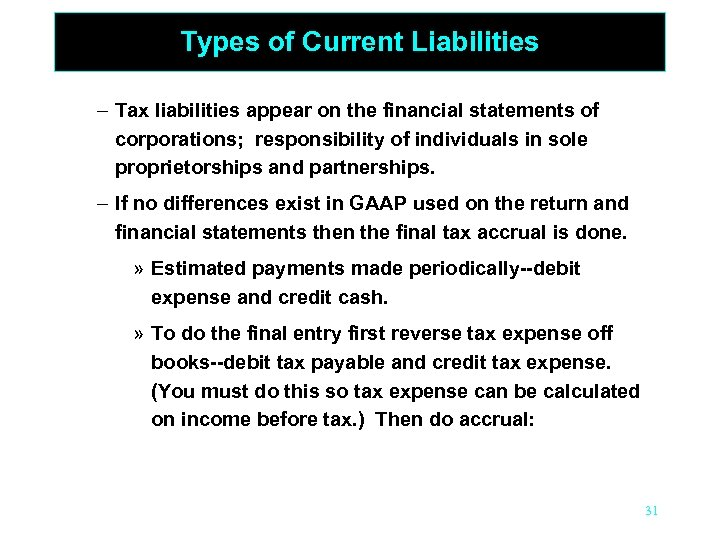 Types of Current Liabilities – Tax liabilities appear on the financial statements of corporations;