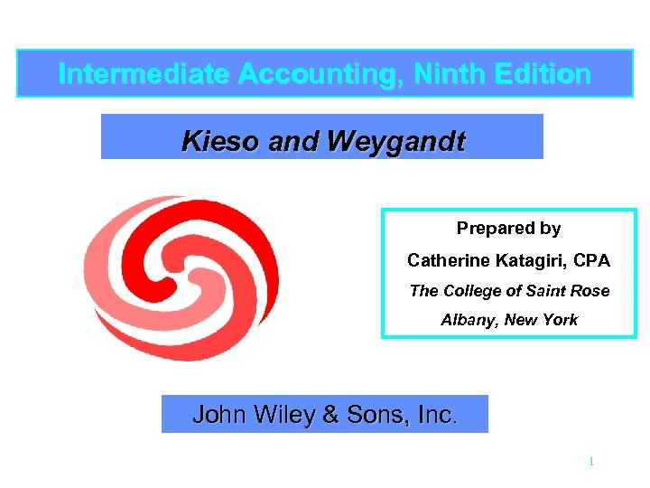 Intermediate Accounting, Ninth Edition Kieso and Weygandt Prepared by Catherine Katagiri, CPA The College