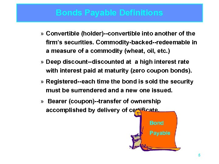 Bonds Payable Definitions » Convertible (holder)--convertible into another of the firm's securities. Commodity-backed--redeemable in