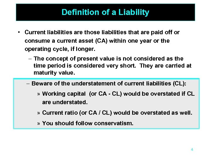 Definition of a Liability • Current liabilities are those liabilities that are paid off