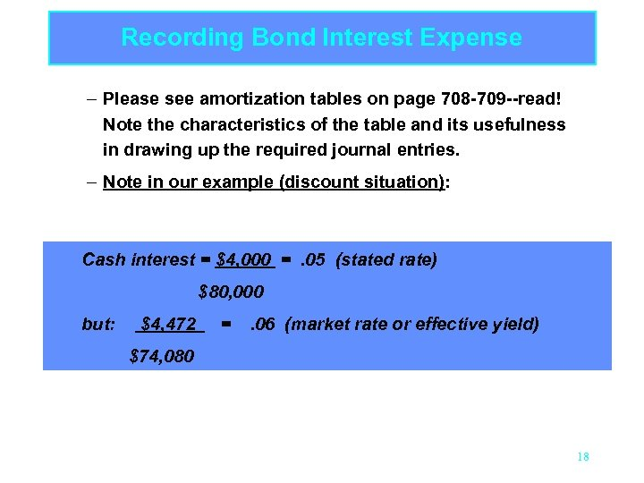 Recording Bond Interest Expense – Please see amortization tables on page 708 -709 --read!