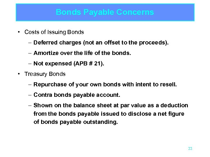 Bonds Payable Concerns • Costs of Issuing Bonds – Deferred charges (not an offset