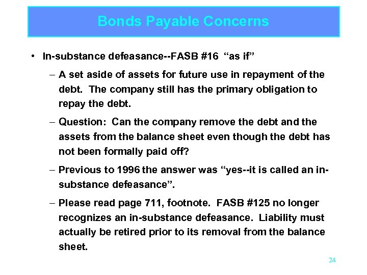 "Bonds Payable Concerns • In-substance defeasance--FASB #16 ""as if"" – A set aside of"