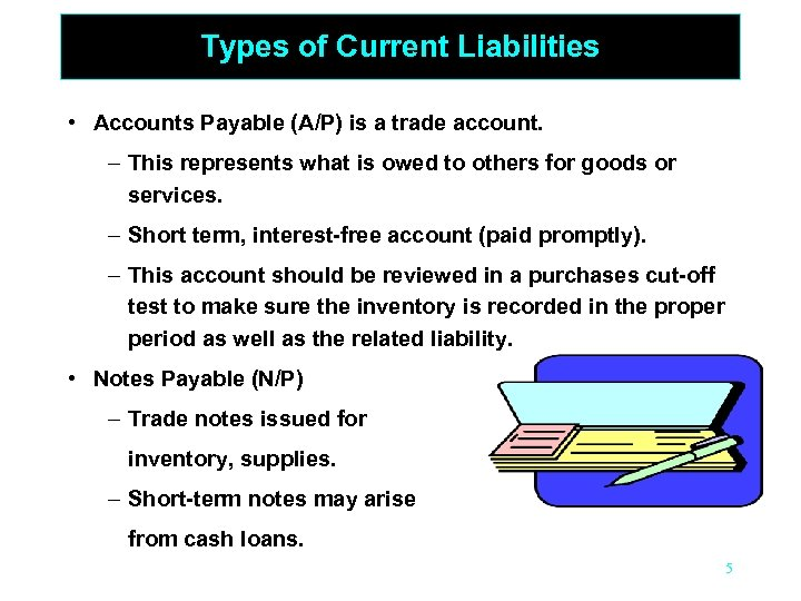 Types of Current Liabilities • Accounts Payable (A/P) is a trade account. – This