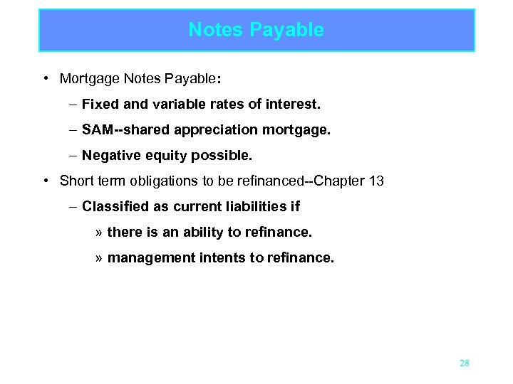 Notes Payable • Mortgage Notes Payable: – Fixed and variable rates of interest. –