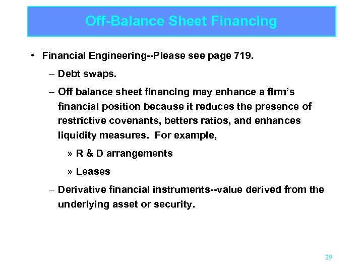 Off-Balance Sheet Financing • Financial Engineering--Please see page 719. – Debt swaps. – Off