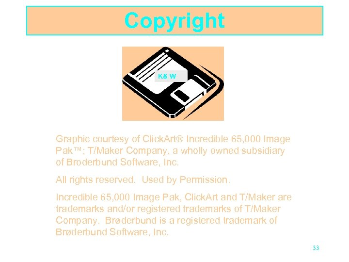 Copyright K& W Graphic courtesy of Click. Art Incredible 65, 000 Image Pak™; T/Maker