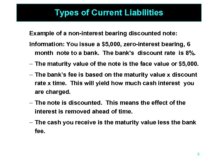 Types of Current Liabilities Example of a non-interest bearing discounted note: Information: You issue