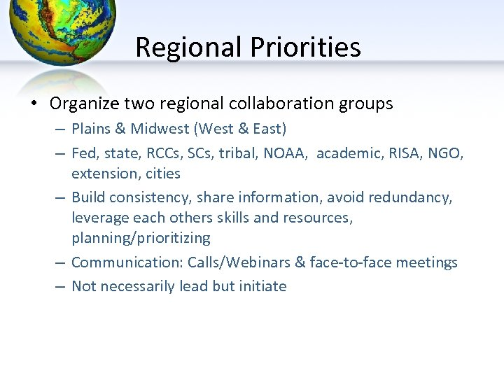 Regional Priorities • Organize two regional collaboration groups – Plains & Midwest (West &