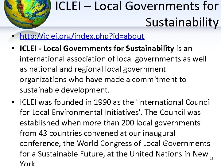 ICLEI – Local Governments for Sustainability • http: //iclei. org/index. php? id=about • ICLEI