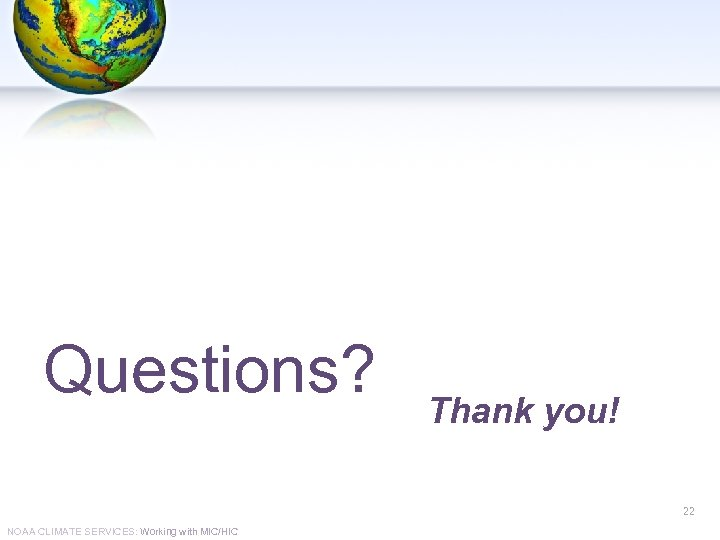 Questions? Thank you! 22 NOAA CLIMATE SERVICES: Working with MIC/HIC