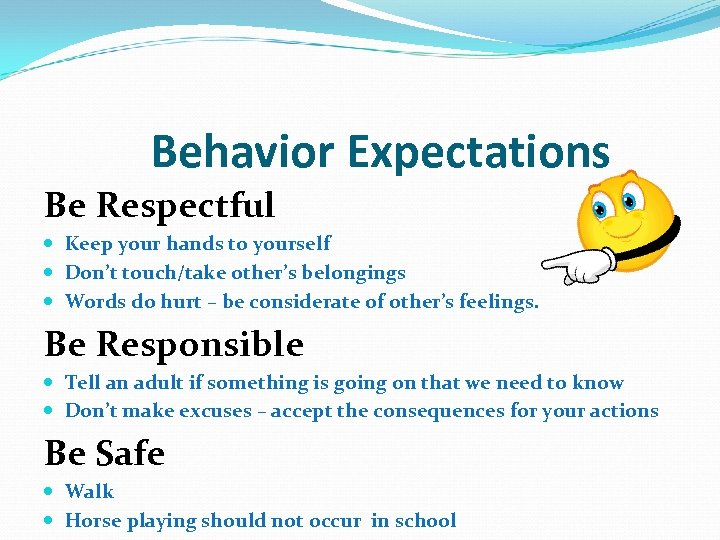 Behavior Expectations Be Respectful Keep your hands to yourself Don't touch/take other's belongings Words