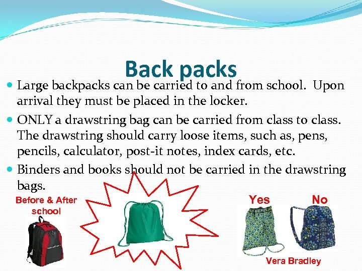 Back packsfrom school. Upon Large backpacks can be carried to and arrival they must