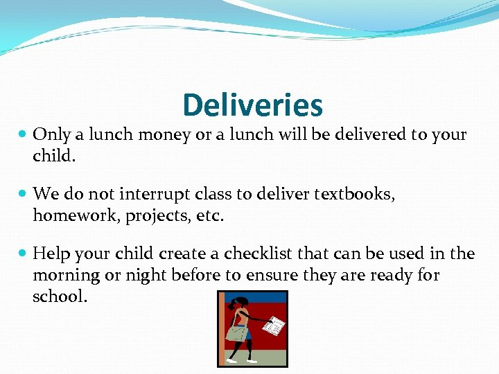 Deliveries Only a lunch money or a lunch will be delivered to your child.