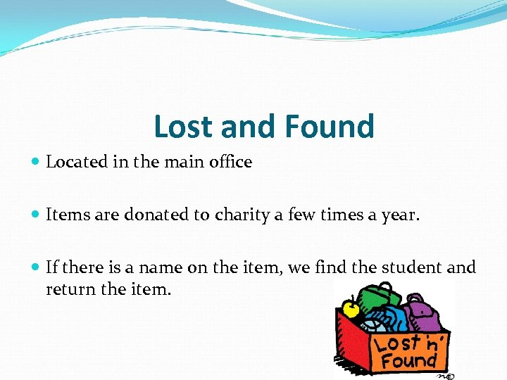 Lost and Found Located in the main office Items are donated to charity a