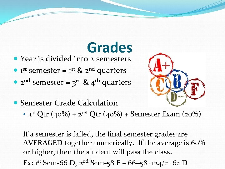 Grades Year is divided into 2 semesters 1 st semester = 1 st &