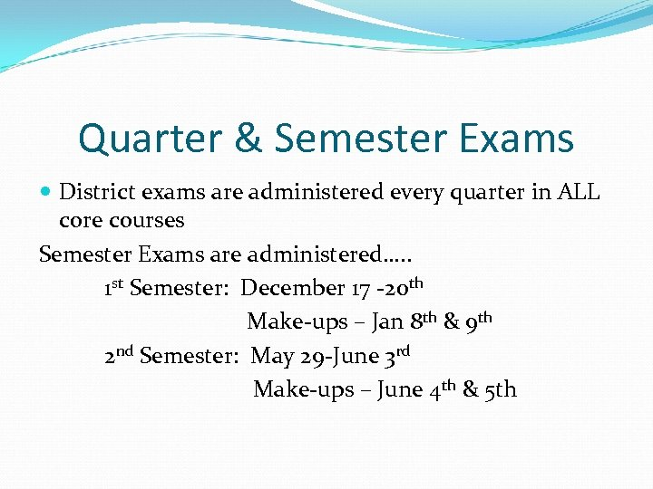Quarter & Semester Exams District exams are administered every quarter in ALL core courses