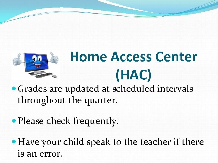 Home Access Center (HAC) Grades are updated at scheduled intervals throughout the quarter. Please
