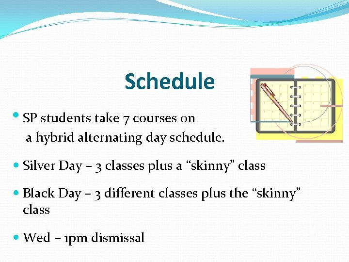 Schedule • SP students take 7 courses on a hybrid alternating day schedule. Silver