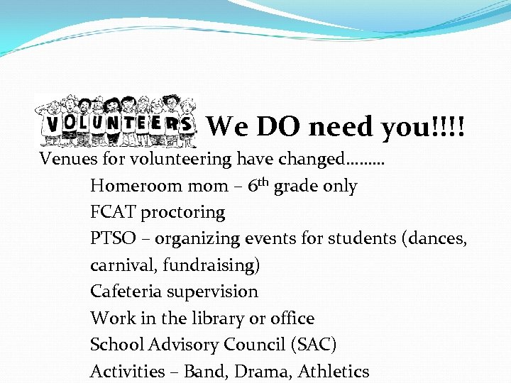 We DO need you!!!! Venues for volunteering have changed……… Homeroom mom – 6 th